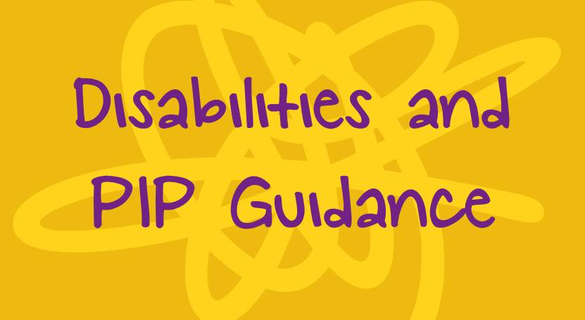 Disabilities and Personal Independence Payments (PIP)
